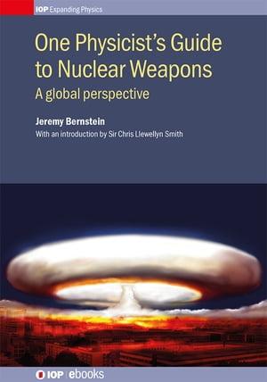 洋書, COMPUTERS & SCIENCE One Physicists Guide to Nuclear WeaponsA global perspective Jeremy Bernstein