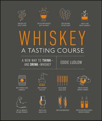 Whiskey: A Tasting CourseA new way to Think ? and Drink ? Whisky【電子書籍】[ Eddie Ludlow ]