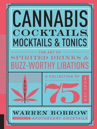 Cannabis Cocktails, Mocktails, and TonicsThe Art of Spirited Drinks and Buzz-Worthy Libations【電子書籍】[ Warren Bobrow ]