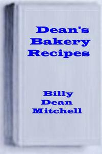 Dean's Bakery RecipesBread, Cake, Cookie, Pie Recipes【電子書籍】[ Dean Mitchell ]