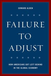 Failure to AdjustHow Americans Got Left Behind in the Global Economy【電子書籍】[ Edward Alden ]