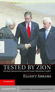 Tested by ZionThe Bush Administration and the Israeli-Palestinian Conflict【電子書籍】[ Elliott Abrams ]