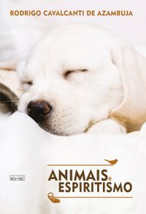 Animais e espiritismo【電子書籍】[ Rodrigo Cavalcanti Azambuja ]