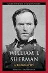 William T. Sherman: A Biography【電子書籍】[ Robert P. Broadwater ]