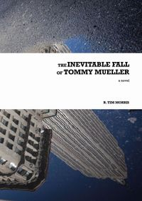 The Inevitable Fall of Tommy Mueller【電子書籍】[ R. Tim Morris ]