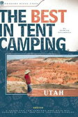 The Best in Tent Camping: UtahA Guide for Car Campers Who Hate RVs, Concrete Slabs, and Loud Portable Stereos【電子書籍】[ Jeffrey Steadman ]
