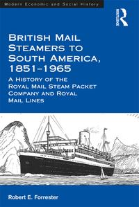 British Mail Steamers to South America, 1851-1965A History of the Royal Mail Steam Packet Company and Royal Mail Lines【電子書籍】[ Robert E. Forrester ]