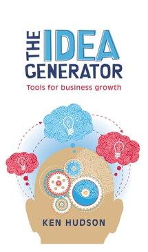 The Idea GeneratorTools for business growth【電子書籍】[ Ken Hudson ]