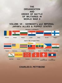 The Organization and Order or Battle of Militaries in World War IiVolume Vii: Germany's and Imperial Japan's Allies & Puppet States【電子書籍】[ Charles D. Pettibone ]