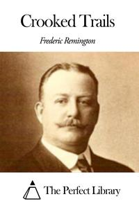 Crooked Trails【電子書籍】[ Frederic Remington ]