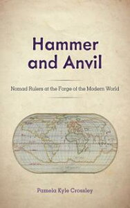 Hammer and AnvilNomad Rulers at the Forge of the Modern World【電子書籍】[ Pamela Kyle Crossley ]