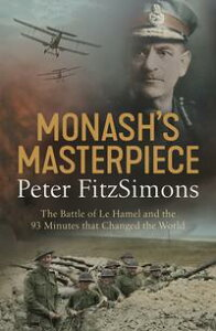 Monash's MasterpieceThe battle of Le Hamel and the 93 minutes that changed the world【電子書籍】[ Peter FitzSimons ]