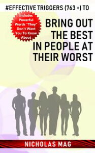 Effective Triggers (763 +) to Bring out the Best in People at Their Worst【電子書籍】[ Nicholas Mag ]