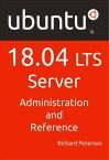 Ubuntu 18.04 LTS Server: Administration and Reference【電子書籍】[ Richard Petersen ]