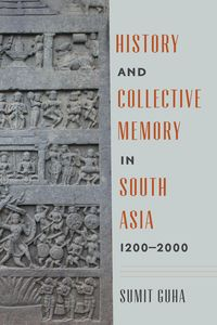 History and Collective Memory in South Asia, 1200?2000【電子書籍】[ Sumit Guha ]