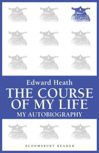 The Course of My LifeMy Autobiography【電子書籍】[ Edward Heath ]