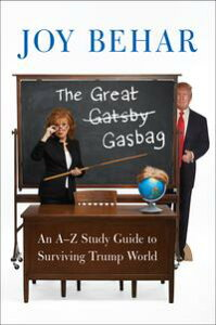 The Great GasbagAn A-to-Z Study Guide to Surviving Trump World【電子書籍】[ Joy Behar ]