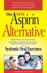 The New Aspirin AlternativeThe Natural Way to Overcome Chronic Pain, Reduce Inflammation and Enhance the Healing Response【電子書籍】[ Michael Loes ]