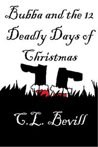 Bubba and the 12 Deadly Days of Christmas【電子書籍】[ C.L. Bevill ]