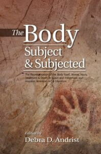 Body, Subject & SubjectedThe Representation of the Body Itself, Illness, Injury, Treatment & Death in Spain and Indigenous and Hispanic American Art & Literature【電子書籍】[ Debra Andrist ]
