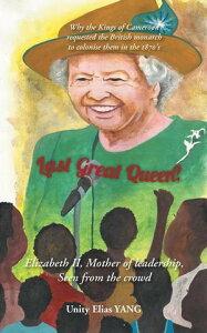 Last Great Queen?Elizabeth Ii, Mother of Leadership, Seen from the Crowd【電子書籍】[ Unity Elias YANG ]