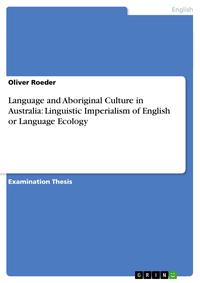 Language and Aboriginal Culture in Australia: Linguistic Imperialism of English or Language Ecology【電子書籍】[ Oliver Roeder ]