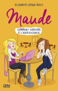 Maude tome 1 : Comment survivre ? l'adolescence【電子書籍】[ Elizabeth LEPAGE-BOILY ]