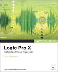 Apple Pro Training SeriesLogic Pro X: Professional Music Production【電子書籍】[ David Nahmani ]