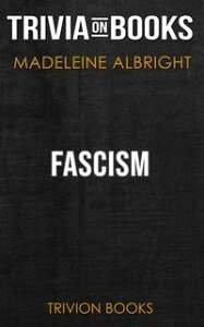 Fascism by Madeleine Albright (Trivia-On-Books)【電子書籍】[ Trivion Books ]