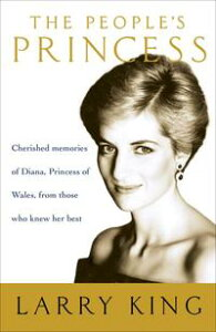 The People's PrincessCherished Memories of Diana, Princess of Wales, From Those Who Knew Her Best【電子書籍】[ Larry King ]