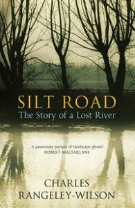 Silt RoadThe Story of a Lost River【電子書籍】[ Charles Rangeley-Wilson ]