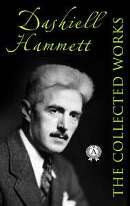 The Collected Works of Dashiell Hammett【電子書籍】[ Dashiell Hammett ]