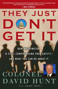 They Just Don't Get ItHow the Washington Political Machine Is Still Compromising Your Safety--and What You Can Do About It【電子書籍】[ Colonel David Hunt ]