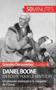 Daniel Boone en route pour le KentuckyUn pionnier am?ricain ? la conqu?te de l'Ouest【電子書籍】[ Gauthier Godart ]