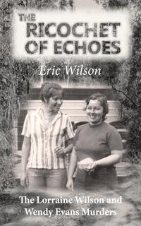 洋書, SOCIAL SCIENCE The Ricochet of Echoes: The Lorraine Wilson and Wendy Evans Murders Eric Wilson