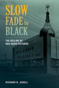Slow Fade to BlackThe Decline of RKO Radio Pictures【電子書籍】[ Richard B. Jewell ]