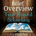 Brief Overview: Year Round Schooling【電子書籍】[ Alex Wellar ]