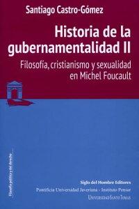 Historia de la gubernamentalidad IIFilosof?a, cristianismo y sexualidad en Michel Foucault【電子書籍】[ Santiago Castro-G?mez ]