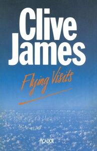 Flying VisitsPostcards From The Observer 1976-83【電子書籍】[ Clive James ]