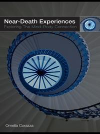Near-Death ExperiencesExploring the Mind-Body Connection【電子書籍】[ Ornella Corazza ]