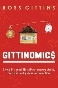 GittinomicsLiving the good life without money stress, overwork and joyless consumption【電子書籍】[ Ross Gittins ]