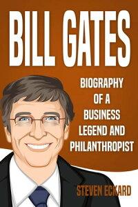 Bill Gates: Biography of a Business Legend and Philanthropist【電子書籍】[ Steven Eckard ]