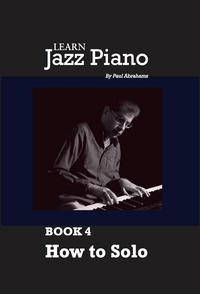 Learn Jazz Piano: book 4: How to solo【電子書籍】[ Paul Abrahams ]