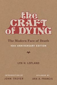 The Craft of DyingThe Modern Face of Death【電子書籍】[ Lyn H. Lofland ]