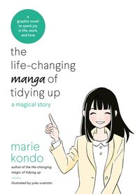 The Life-Changing Manga of Tidying UpA Magical Story to Spark Joy in Life, Work and Love【電子書籍】[ Marie Kondo ]