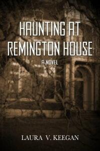 Haunting at Remington House【電子書籍】[ Laura V. Keegan ]