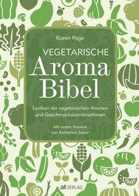 Vegetarische Aroma-Bibel - eBookLexikon der vegetarischen Aromen- und Geschmackskombinationen【電子書籍】[ Karen Page ]