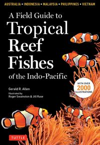 A Field Guide to Tropical Reef Fishes of the Indo-PacificCovers 1,670 Species in Australia, Indonesia, Malaysia, Vietnam and the Philippines (with 2,000 illustrations)【電子書籍】[ Gerald R. Allen ]