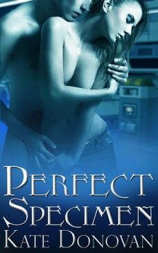Perfect Specimen【電子書籍】[ Kate Donovan ]