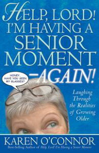 Help, Lord! I'm Having a Senior Moment AgainLaughing Through the Realities of Growing Older【電子書籍】[ Karen O'Connor ]